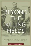 Beyond the Killing Fields, War Writings by Sydney H. Schanberg