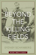 Beyond the Killing Fields by Sydney Schanberg