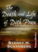 The Death and Life of Dith Pran by Sydney H. Schanberg (RosettaBooks-ebook)